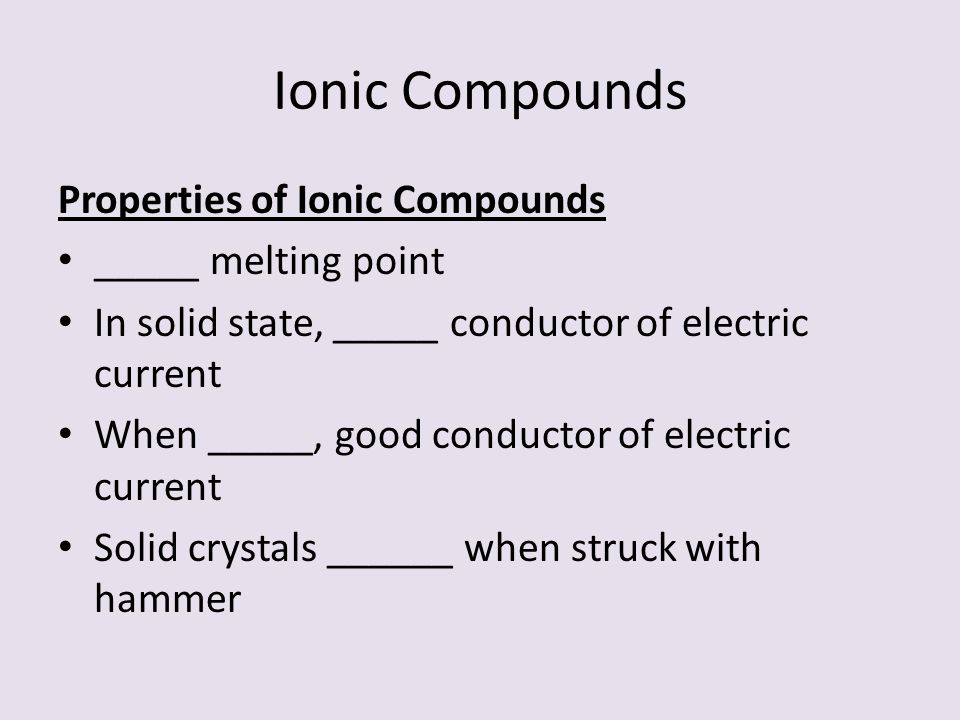 Ionic Compounds Properties of Ionic Compounds _____ melting point