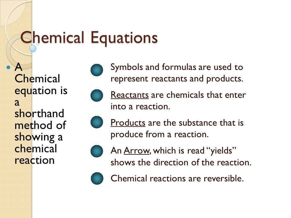 Chemical Equations A Chemical equation is a shorthand method of showing a chemical reaction.