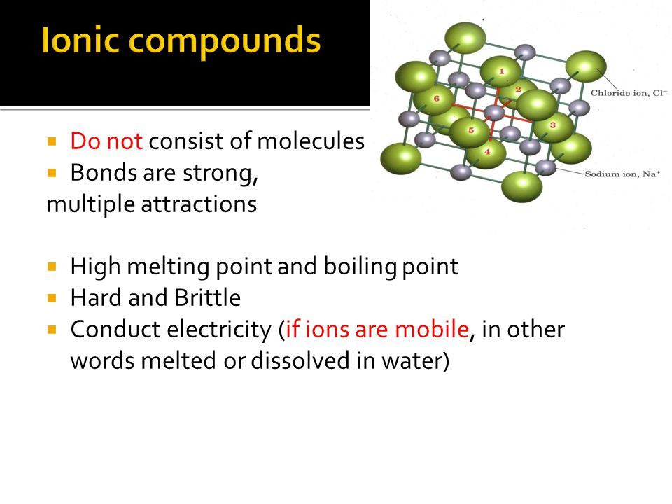 Ionic compounds Do not consist of molecules Bonds are strong,