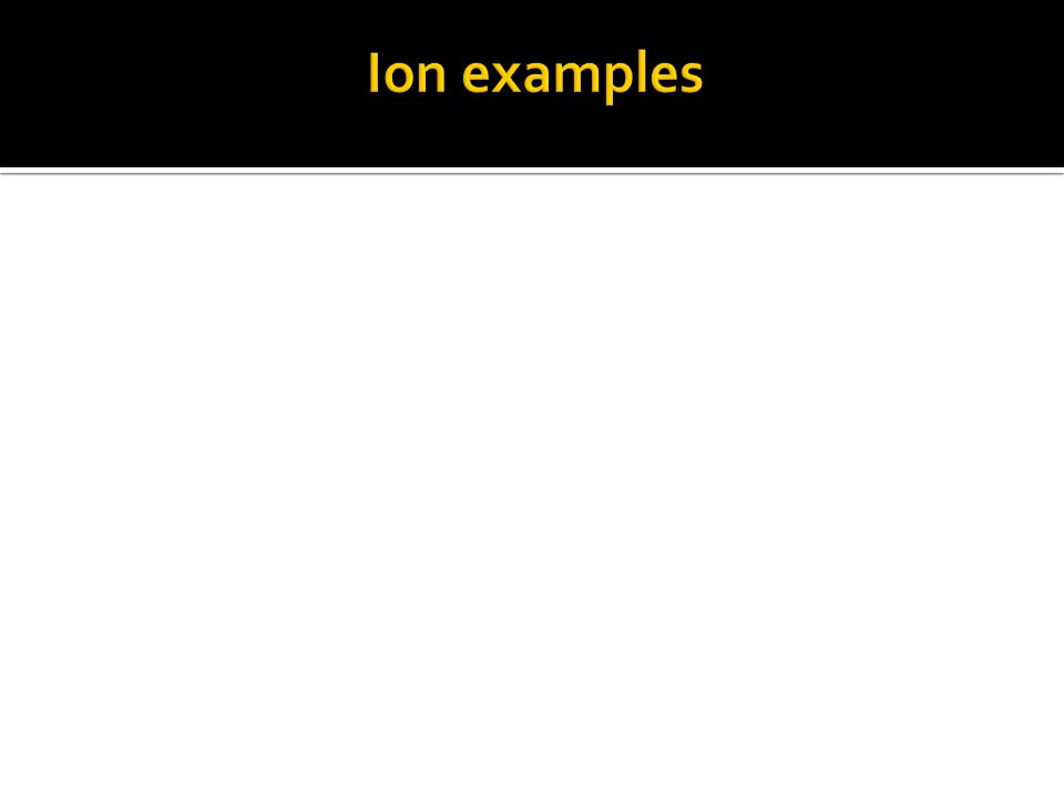 Ion examples