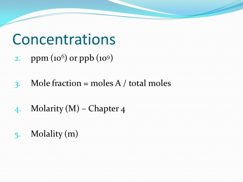 Concentrations ppm (106) or ppb (109)