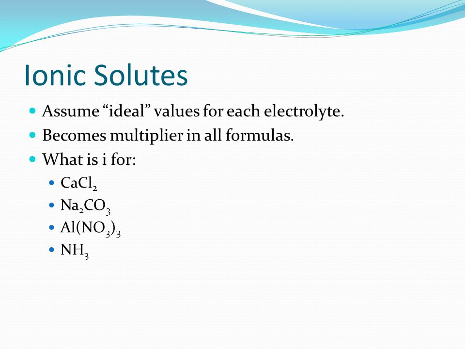 Ionic Solutes Assume ideal values for each electrolyte.