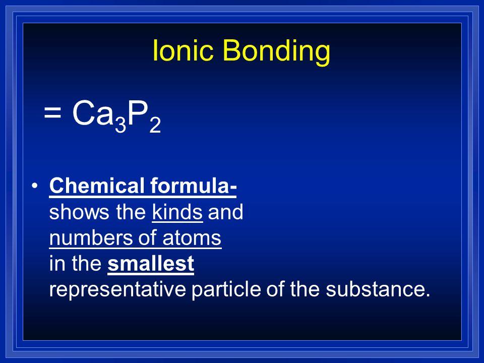 Ionic Bonding = Ca3P2.