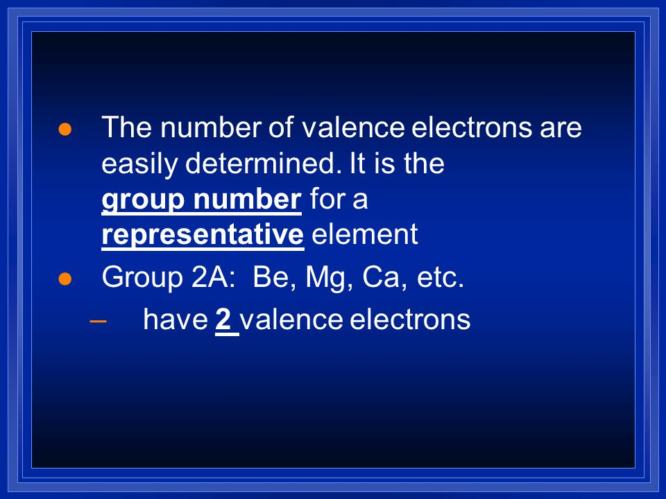 The number of valence electrons are easily determined