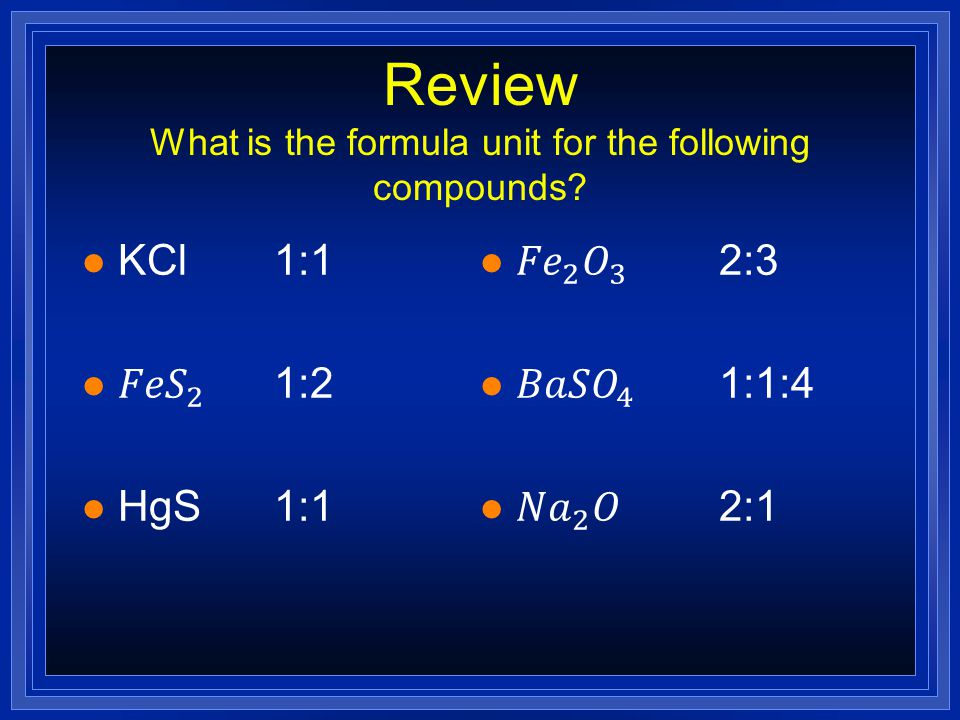 Review What is the formula unit for the following compounds