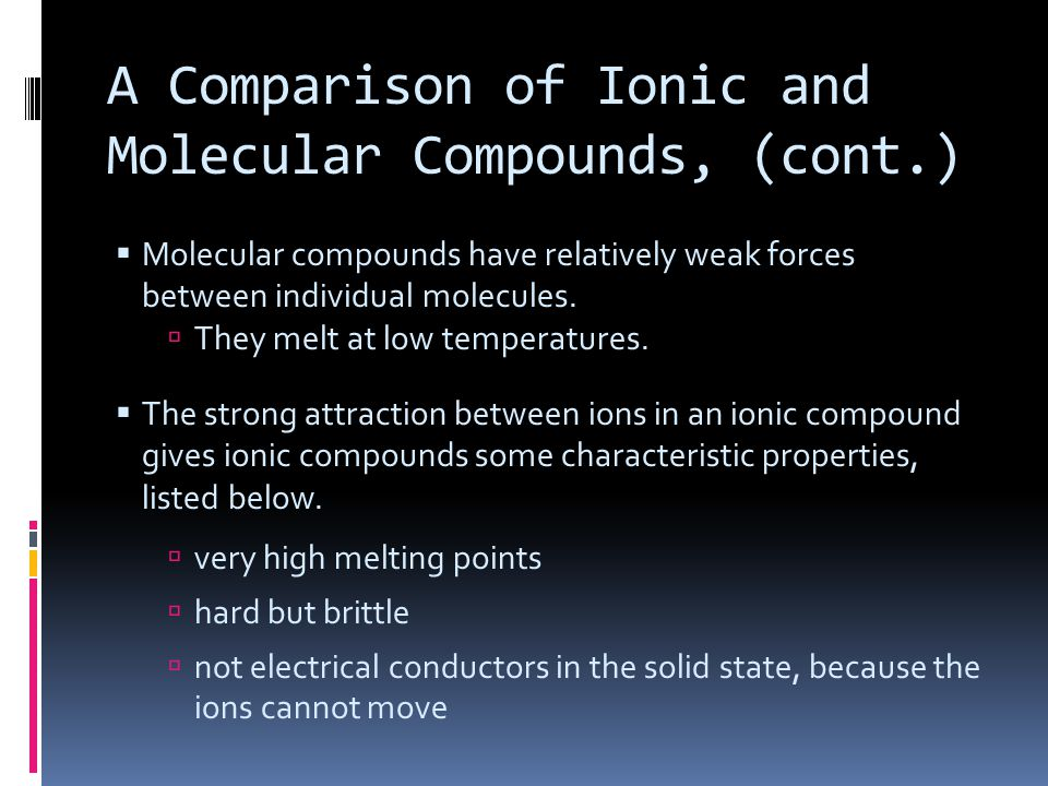 A Comparison of Ionic and Molecular Compounds, (cont.)