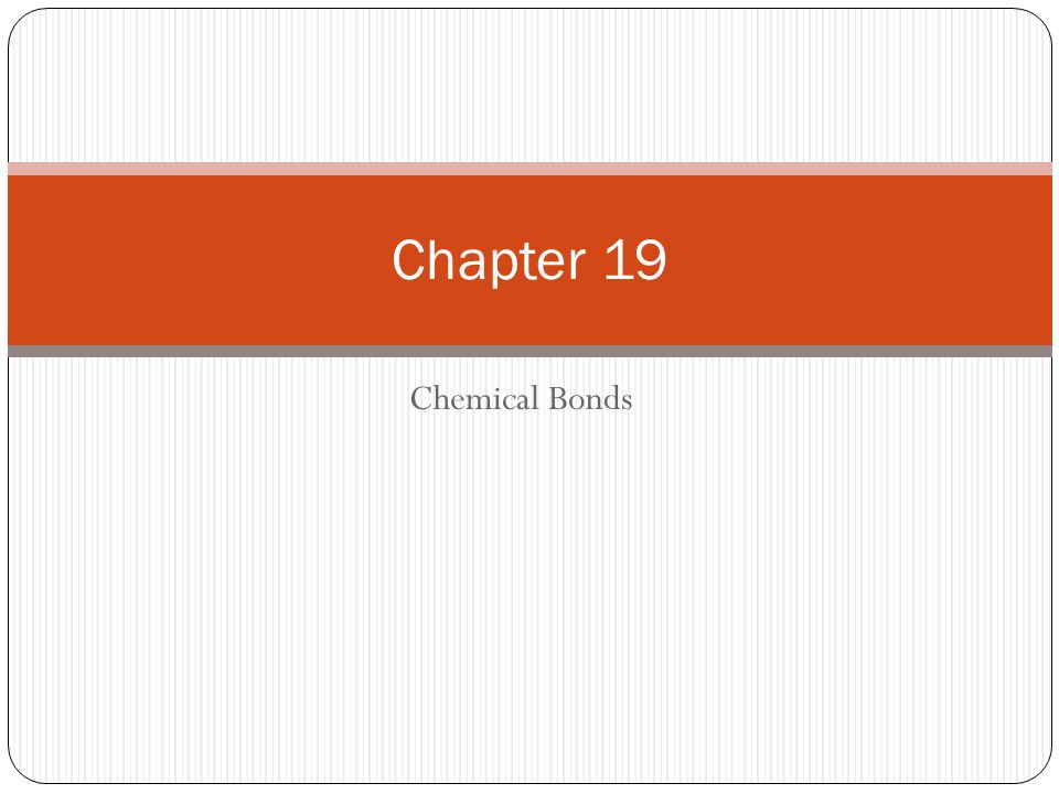 Chapter 19 Chemical Bonds