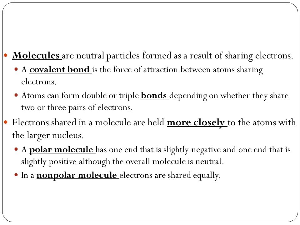 Molecules are neutral particles formed as a result of sharing electrons.