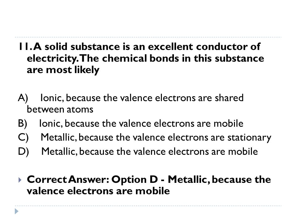 11. A solid substance is an excellent conductor of electricity