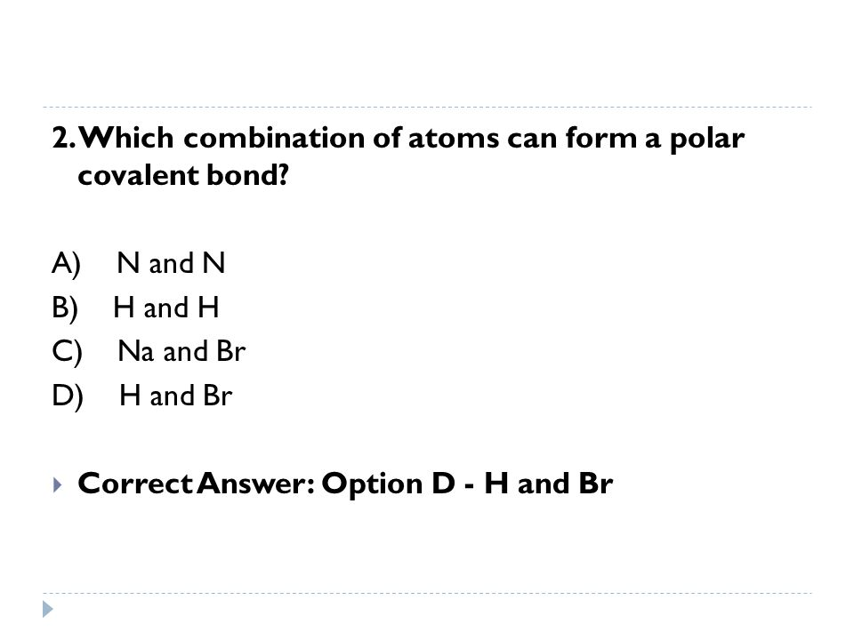 2. Which combination of atoms can form a polar covalent bond