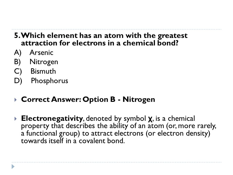 5. Which element has an atom with the greatest attraction for electrons in a chemical bond