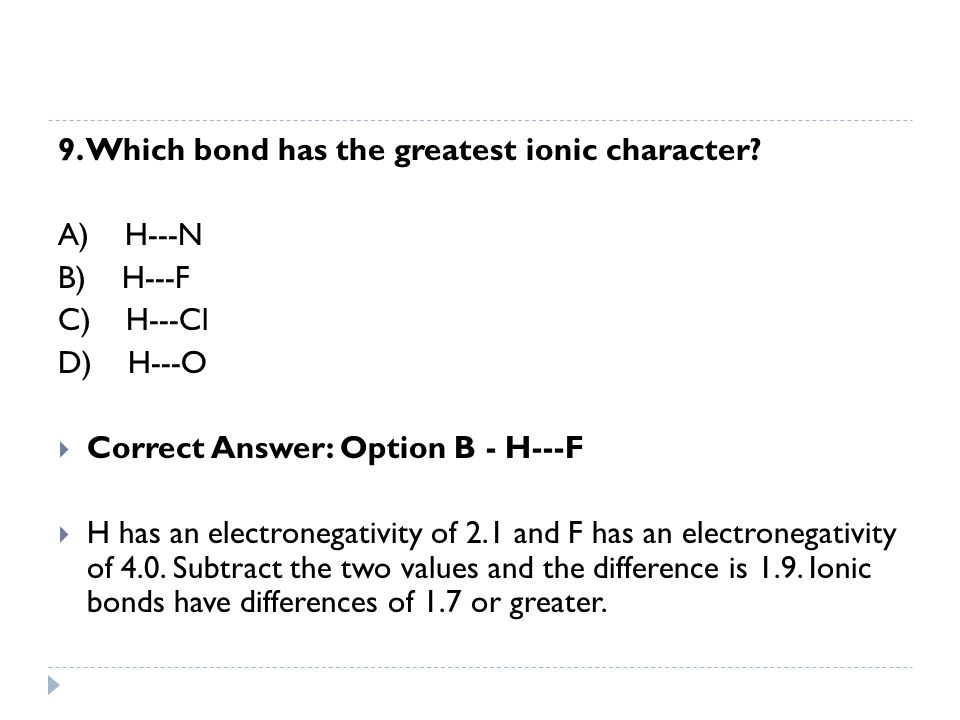 9. Which bond has the greatest ionic character