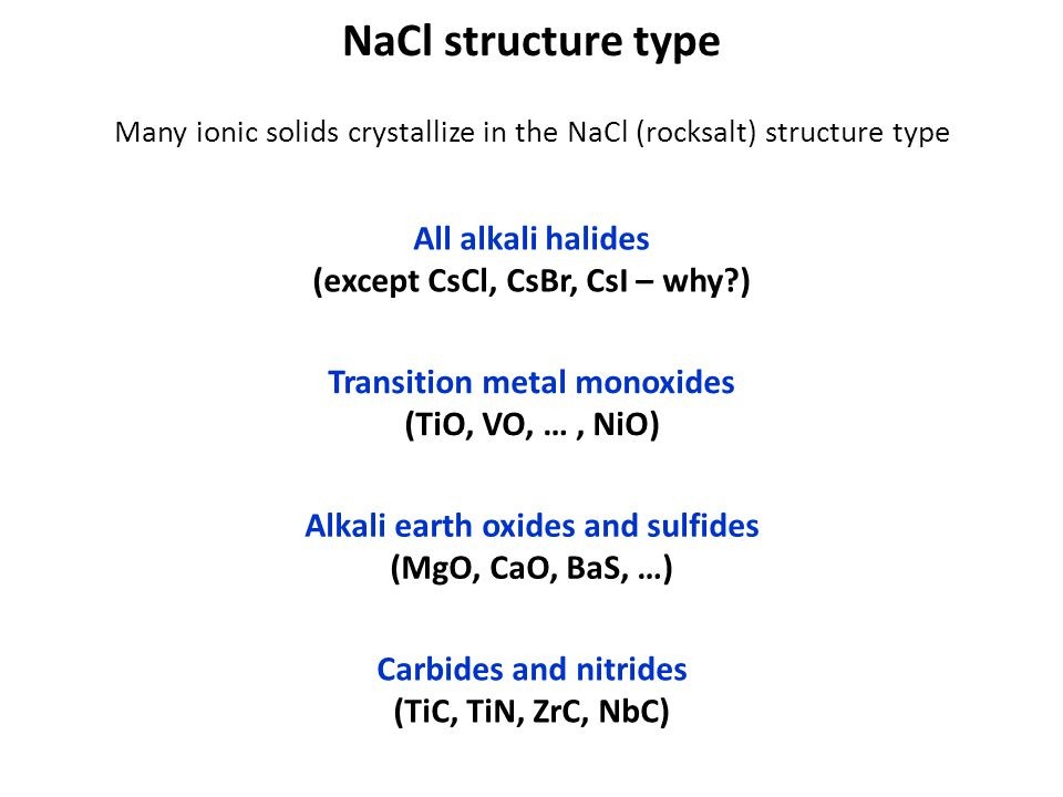 NaCl structure type All alkali halides (except CsCl, CsBr, CsI – why )