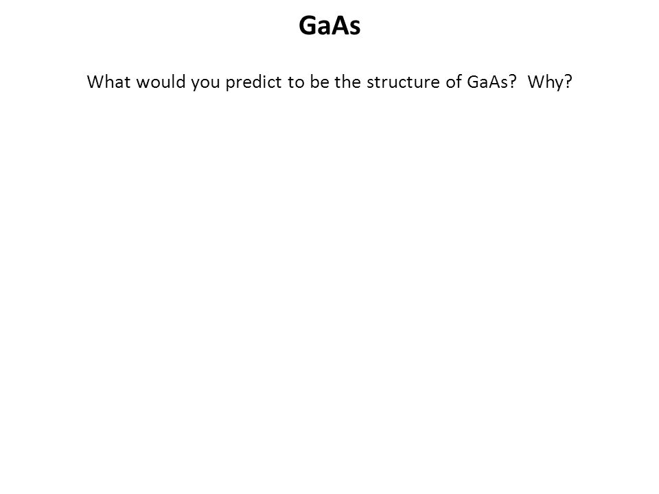 What would you predict to be the structure of GaAs Why