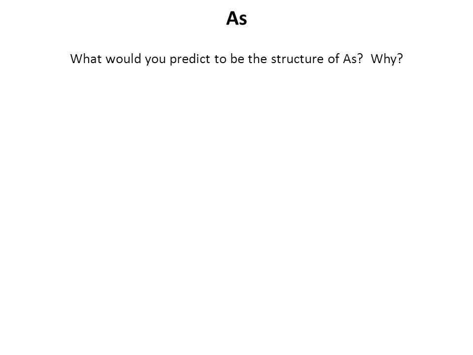 What would you predict to be the structure of As Why
