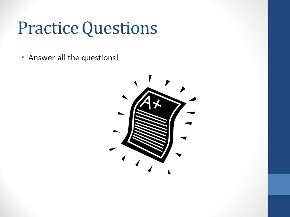 Practice Questions Answer all the questions!