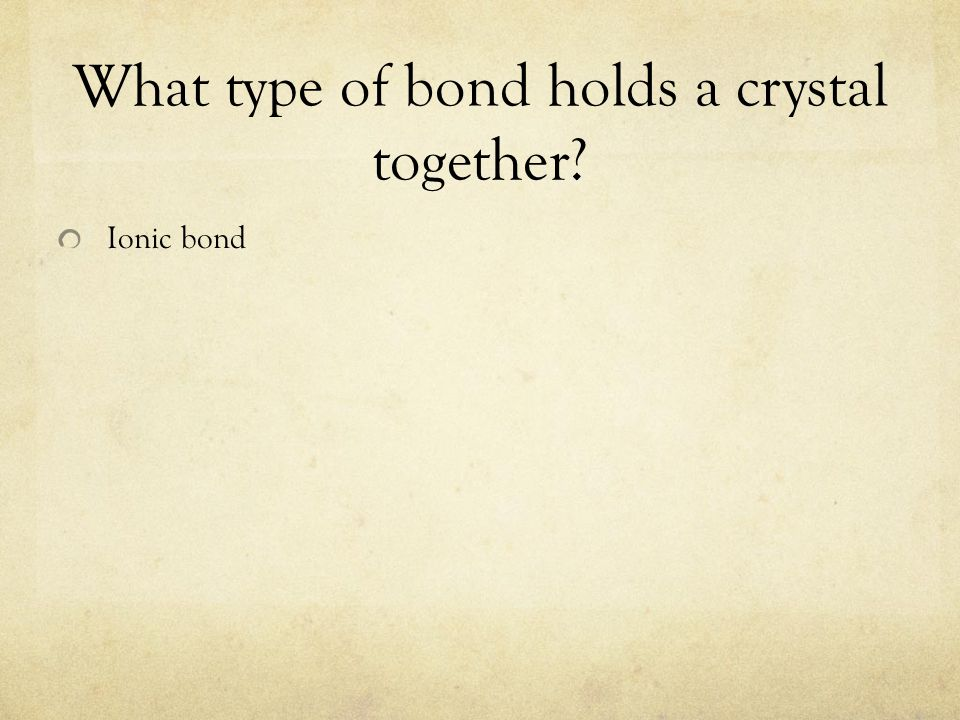 What type of bond holds a crystal together