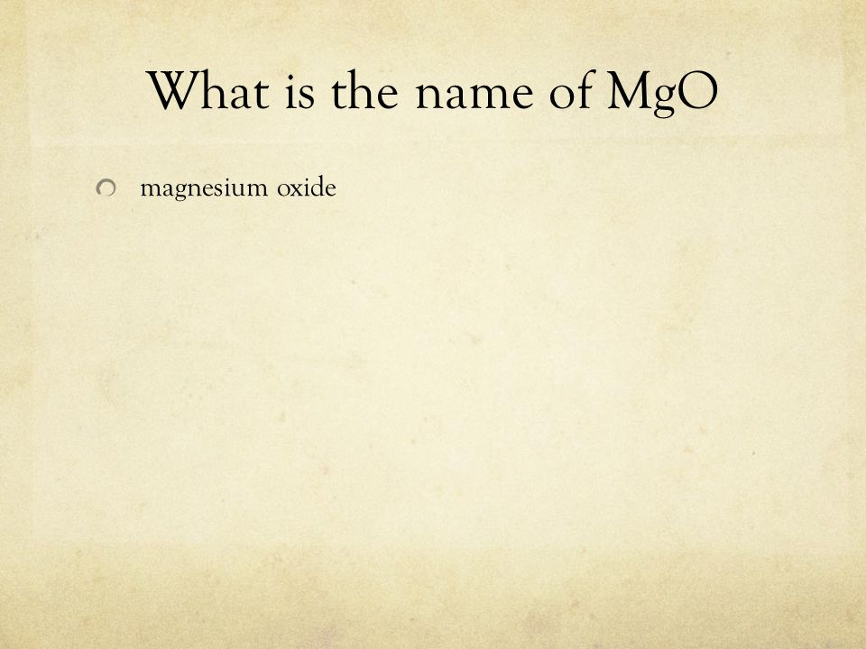 What is the name of MgO magnesium oxide