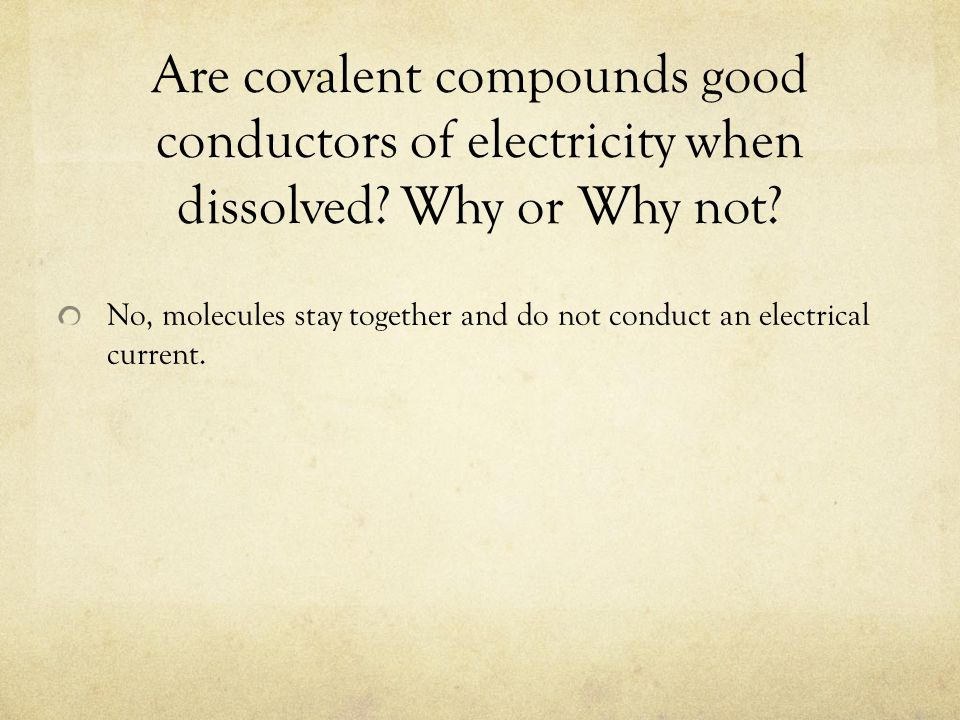 Are covalent compounds good conductors of electricity when dissolved