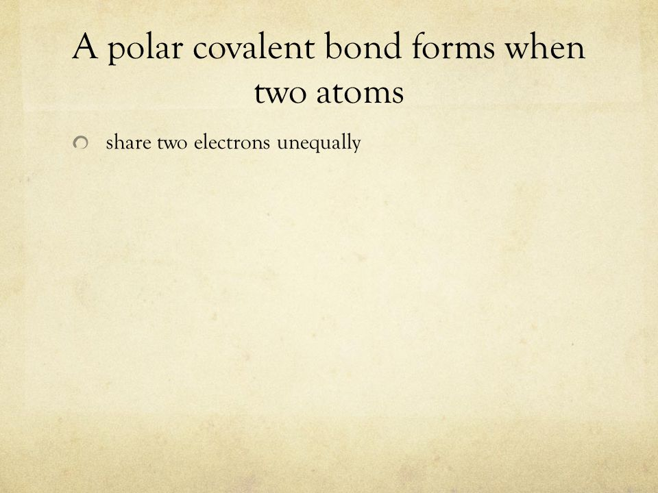 A polar covalent bond forms when two atoms