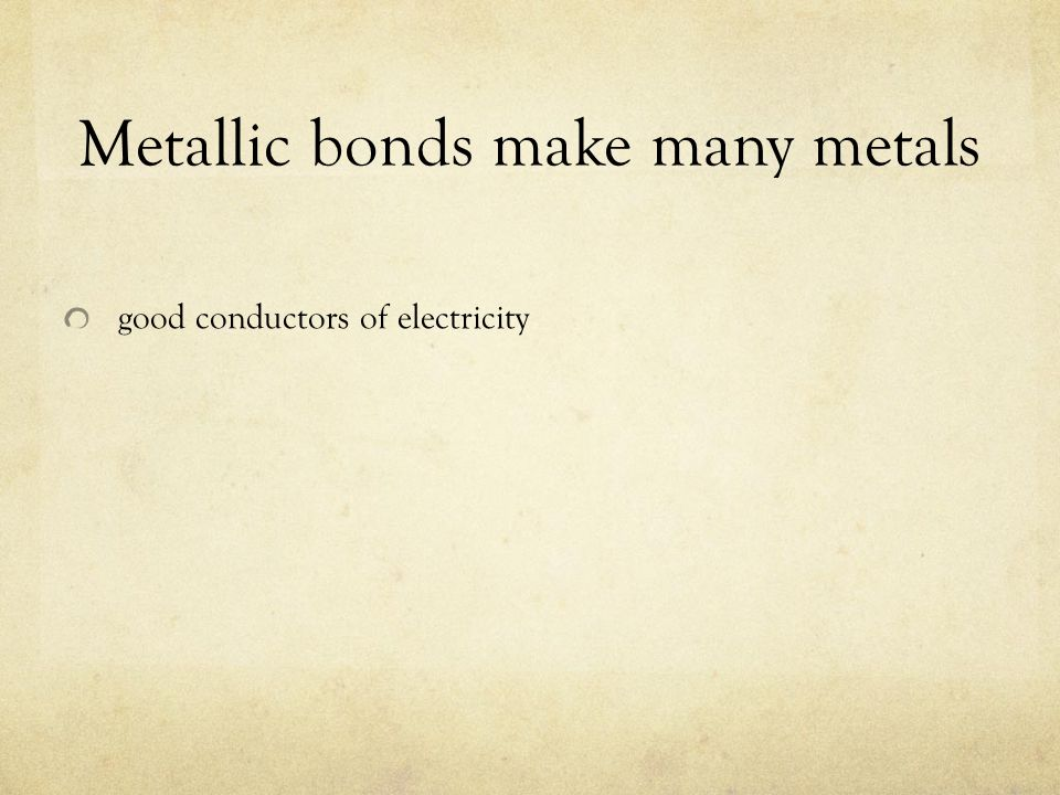 Metallic bonds make many metals
