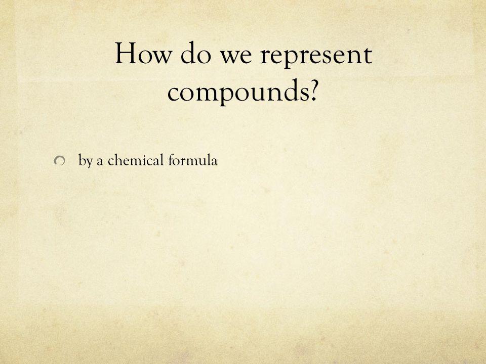 How do we represent compounds