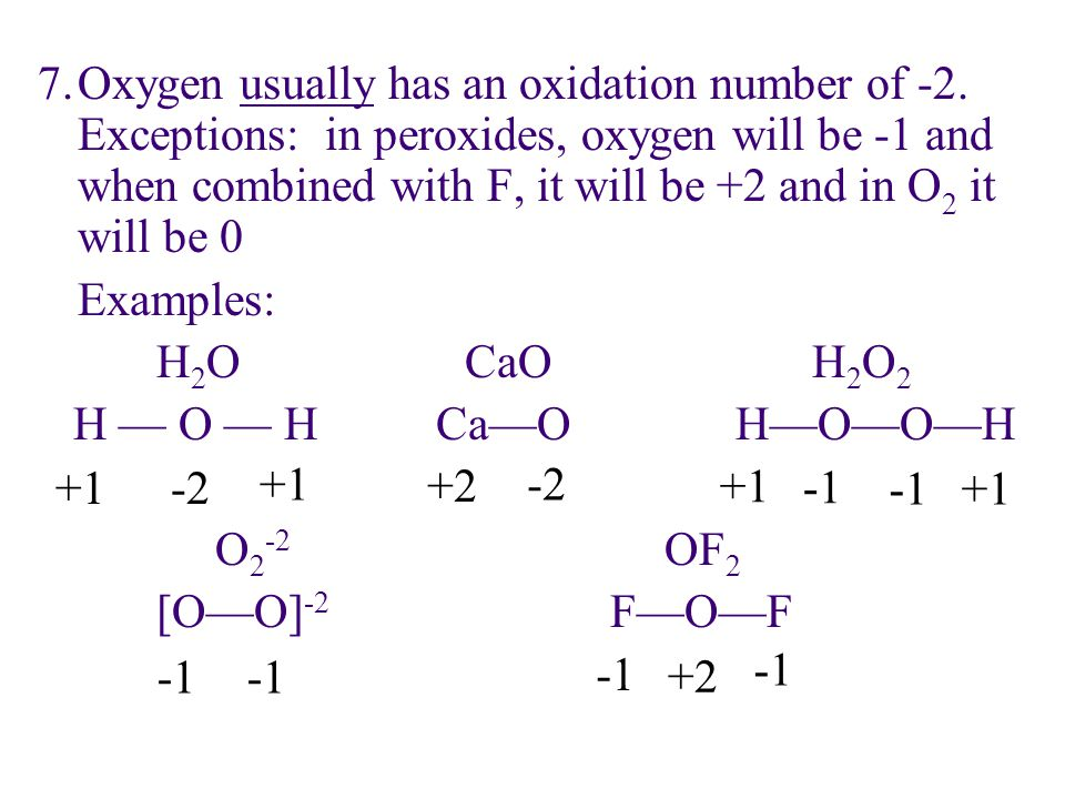 7. Oxygen usually has an oxidation number of -2
