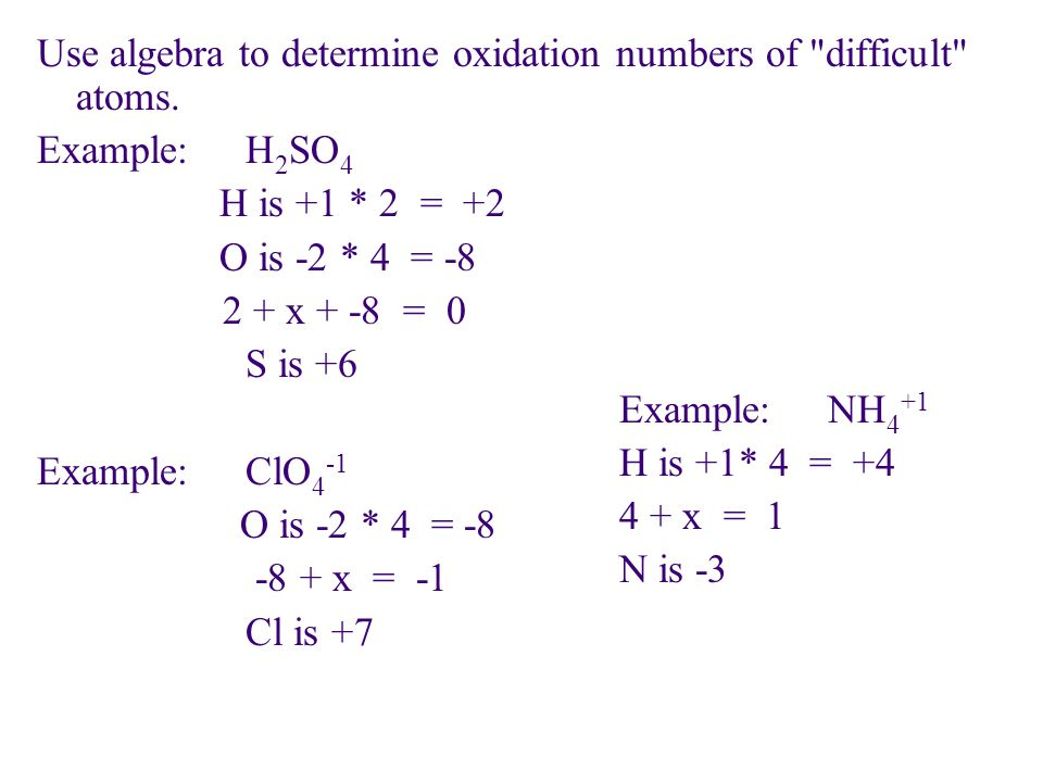 Use algebra to determine oxidation numbers of difficult atoms.