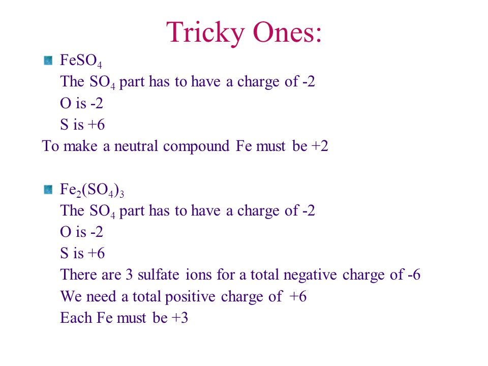 Tricky Ones: FeSO4 The SO4 part has to have a charge of -2 O is -2