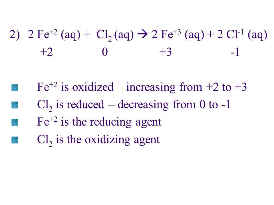 2 Fe+2 (aq) + Cl2 (aq)  2 Fe+3 (aq) + 2 Cl-1 (aq)