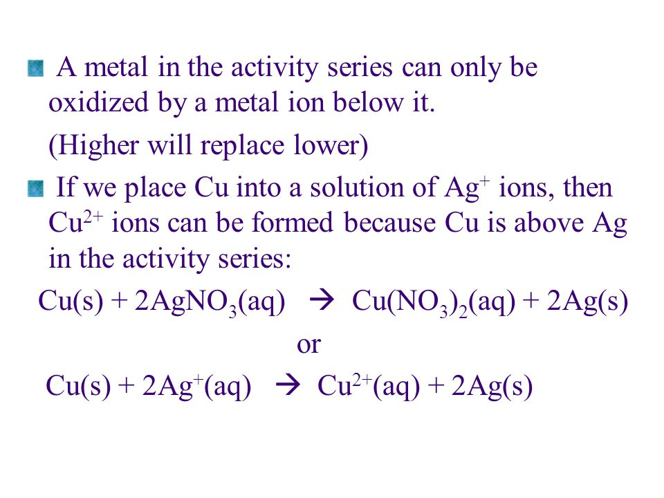 A metal in the activity series can only be oxidized by a metal ion below it.