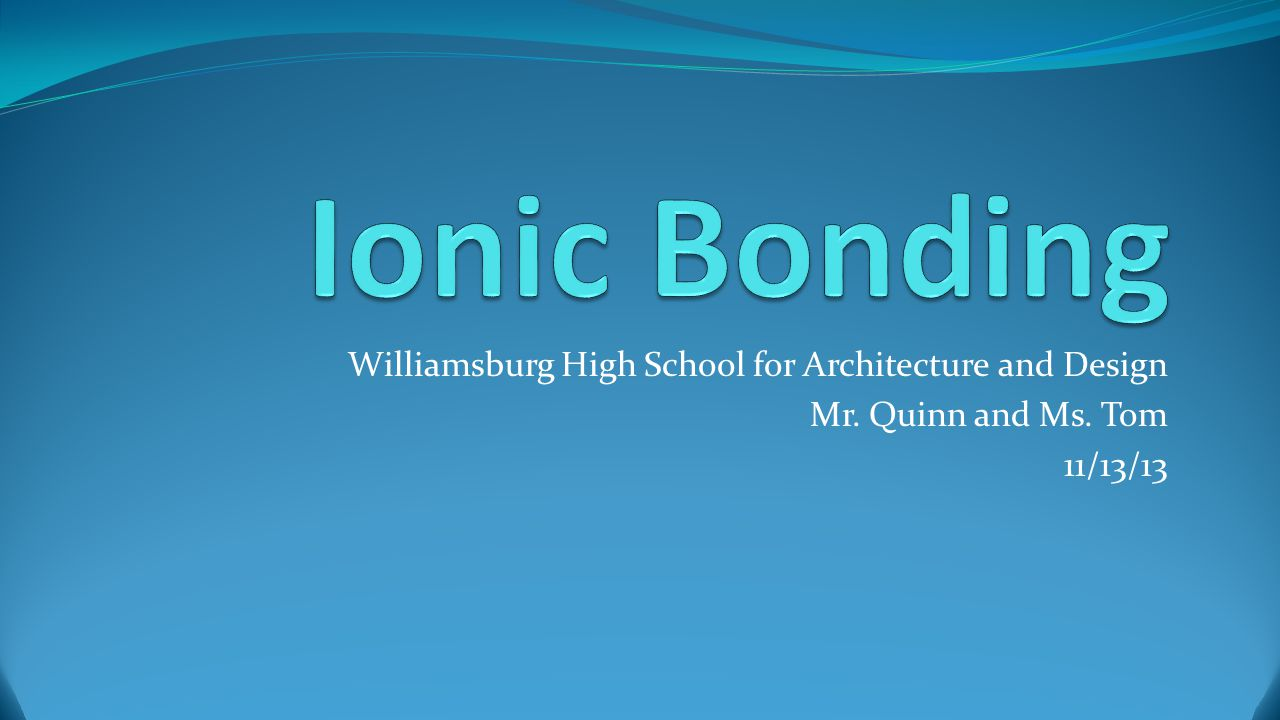 Ionic Bonding Williamsburg High School for Architecture and Design