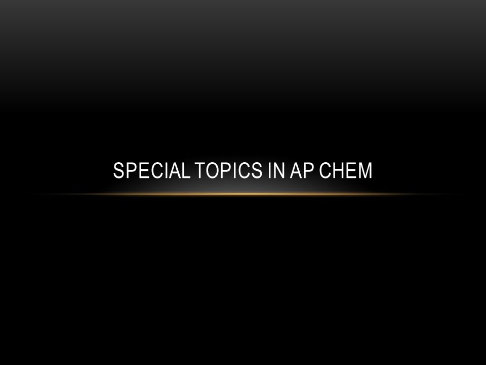 Special Topics in AP Chem