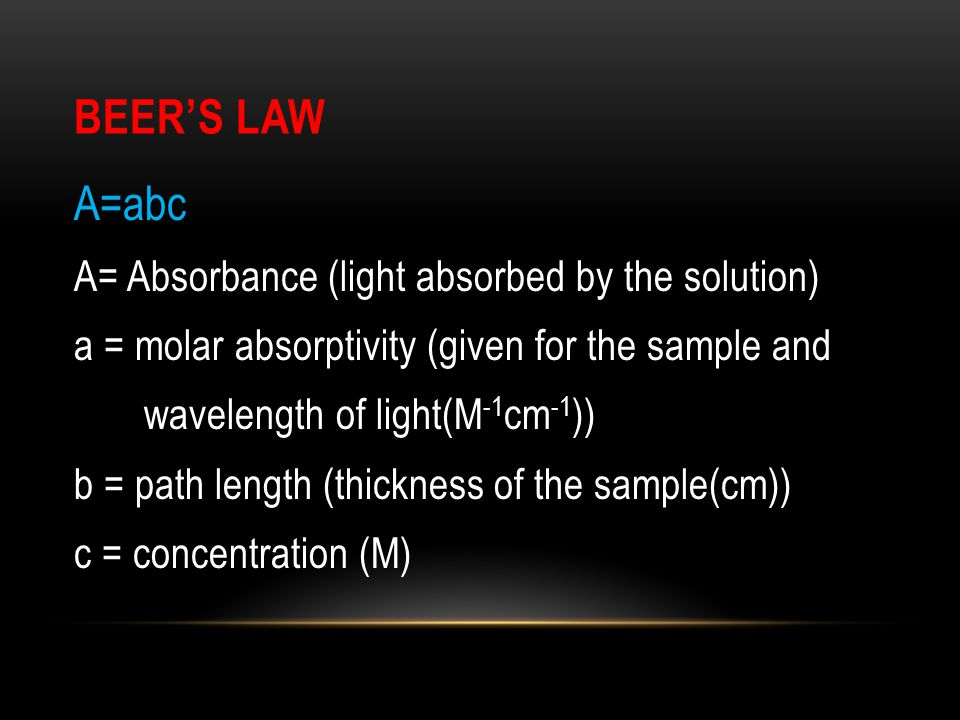 Beer's law A=abc A= Absorbance (light absorbed by the solution)