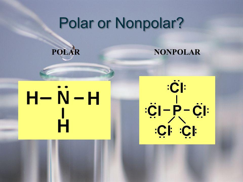 Polar or Nonpolar POLAR NONPOLAR