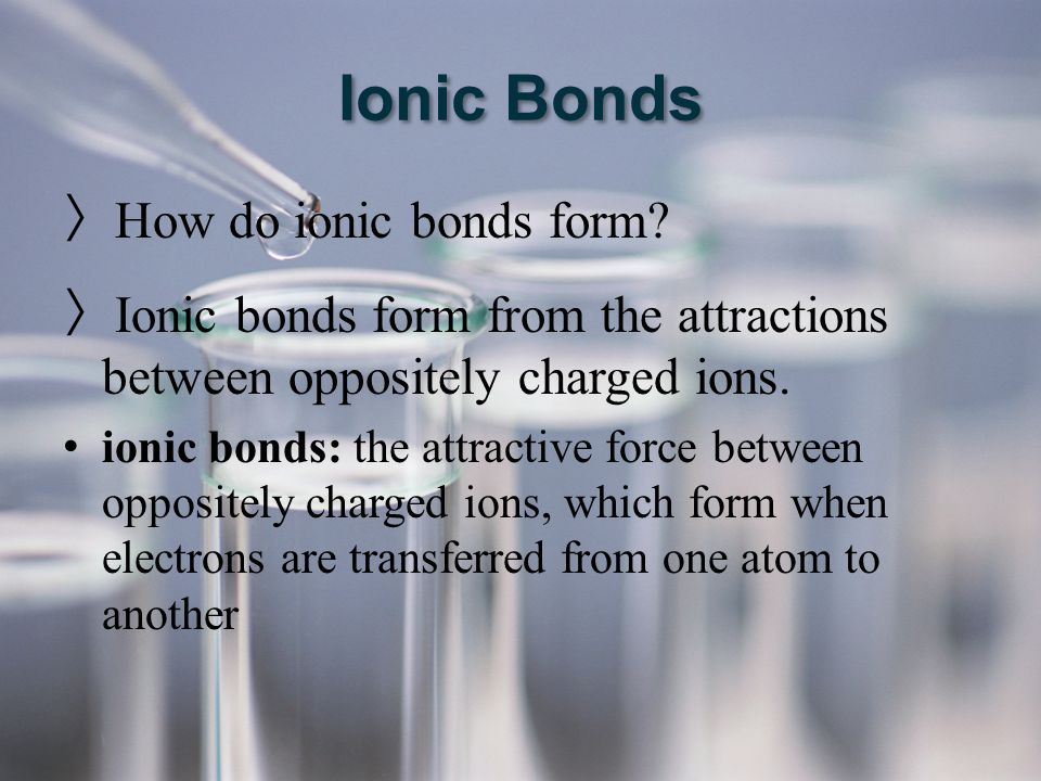 Ionic Bonds How do ionic bonds form
