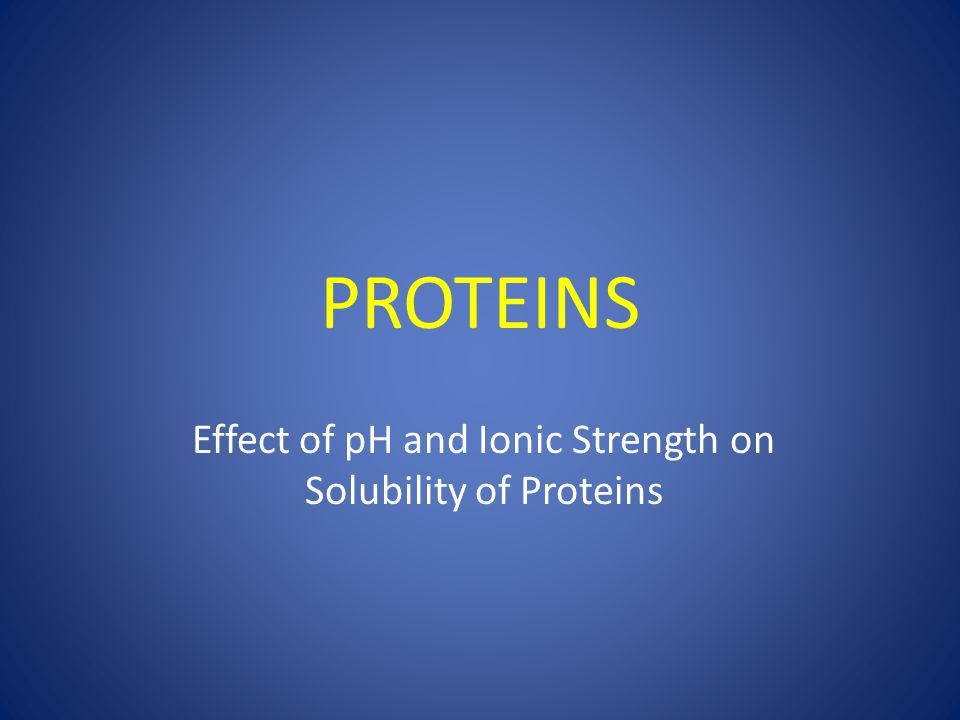Effect of pH and Ionic Strength on Solubility of Proteins