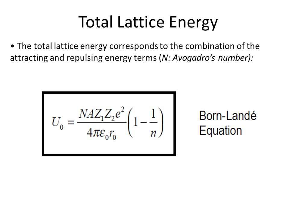 Total Lattice Energy • The total lattice energy corresponds to the combination of the.