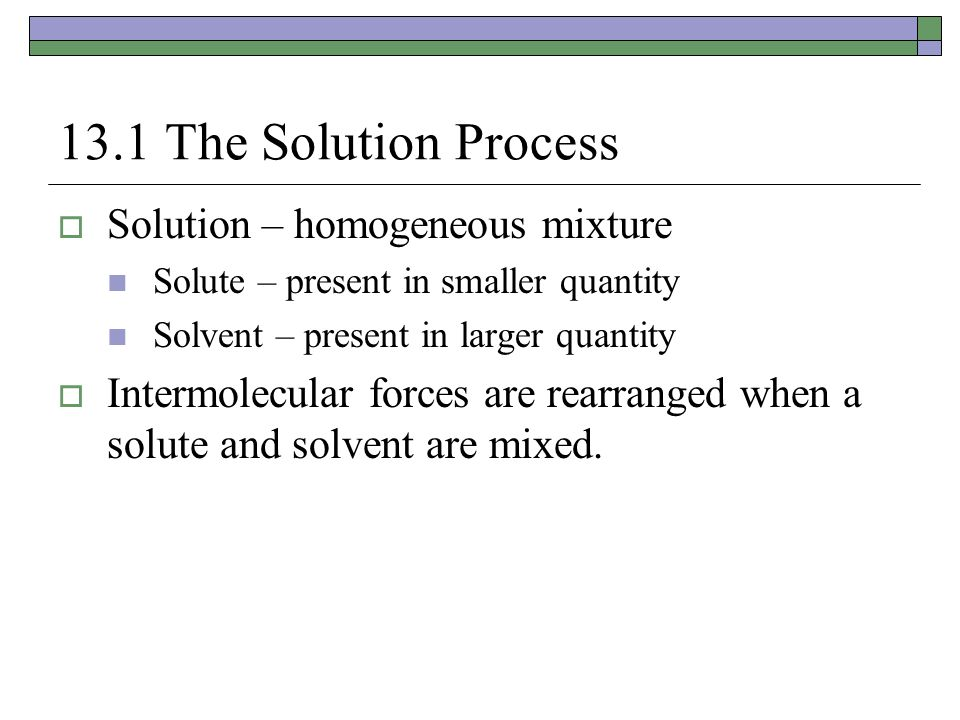 13.1 The Solution Process Solution – homogeneous mixture