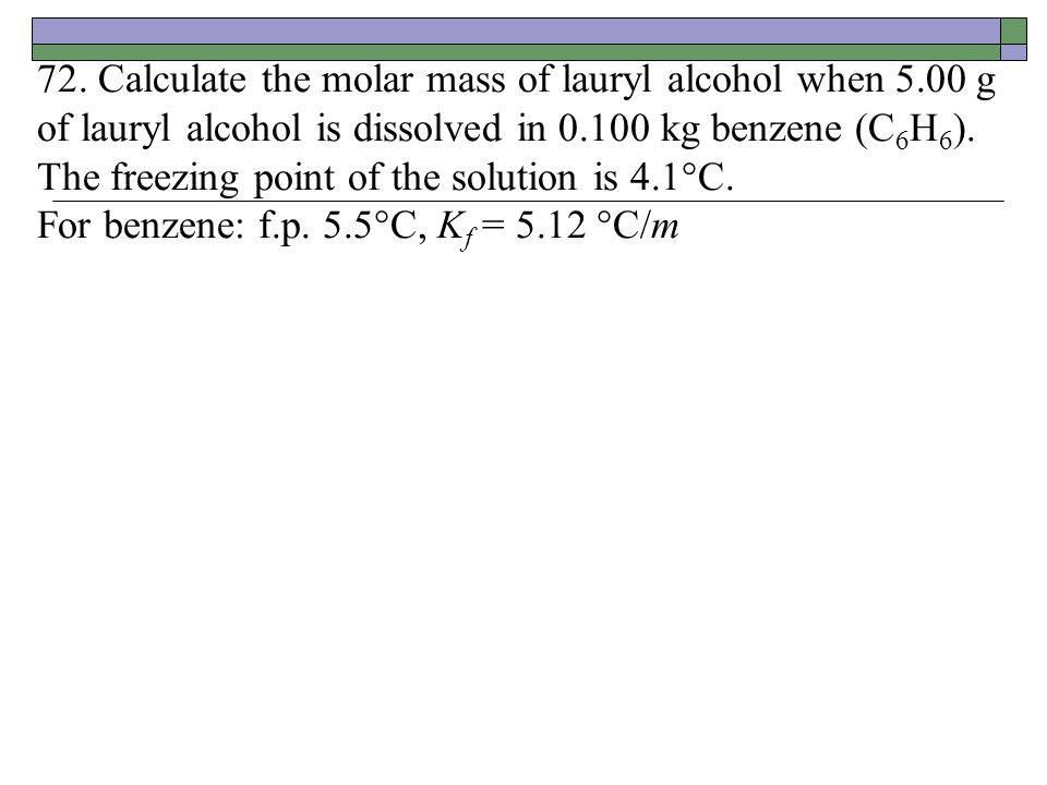 72. Calculate the molar mass of lauryl alcohol when 5