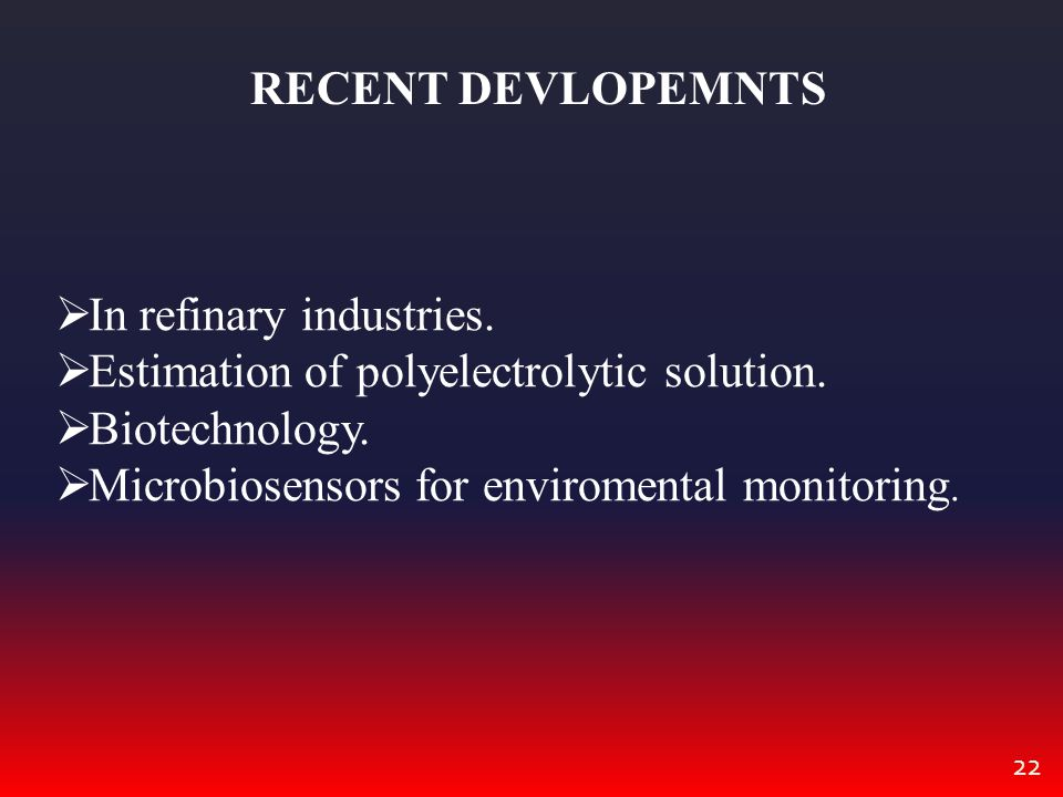 RECENT DEVLOPEMNTS In refinary industries. Estimation of polyelectrolytic solution. Biotechnology.