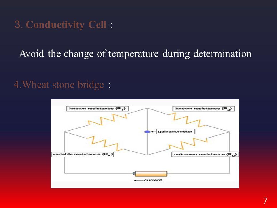 3. Conductivity Cell : 4.Wheat stone bridge :