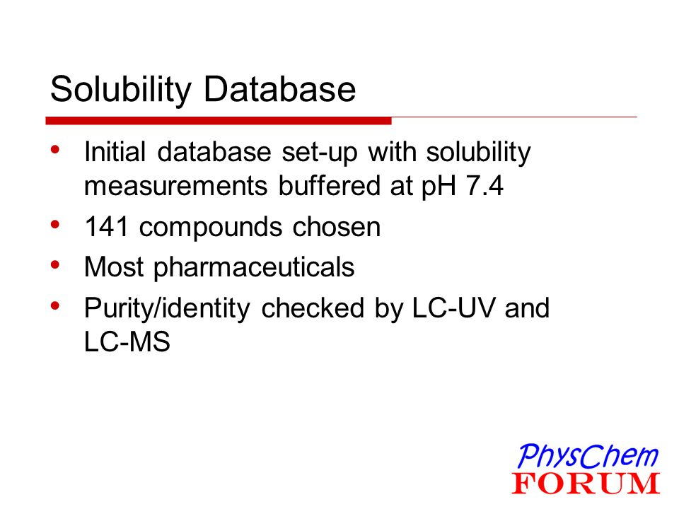 Solubility Database Initial database set-up with solubility measurements buffered at pH 7.4. 141 compounds chosen.