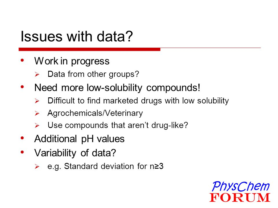 Issues with data Work in progress Need more low-solubility compounds!