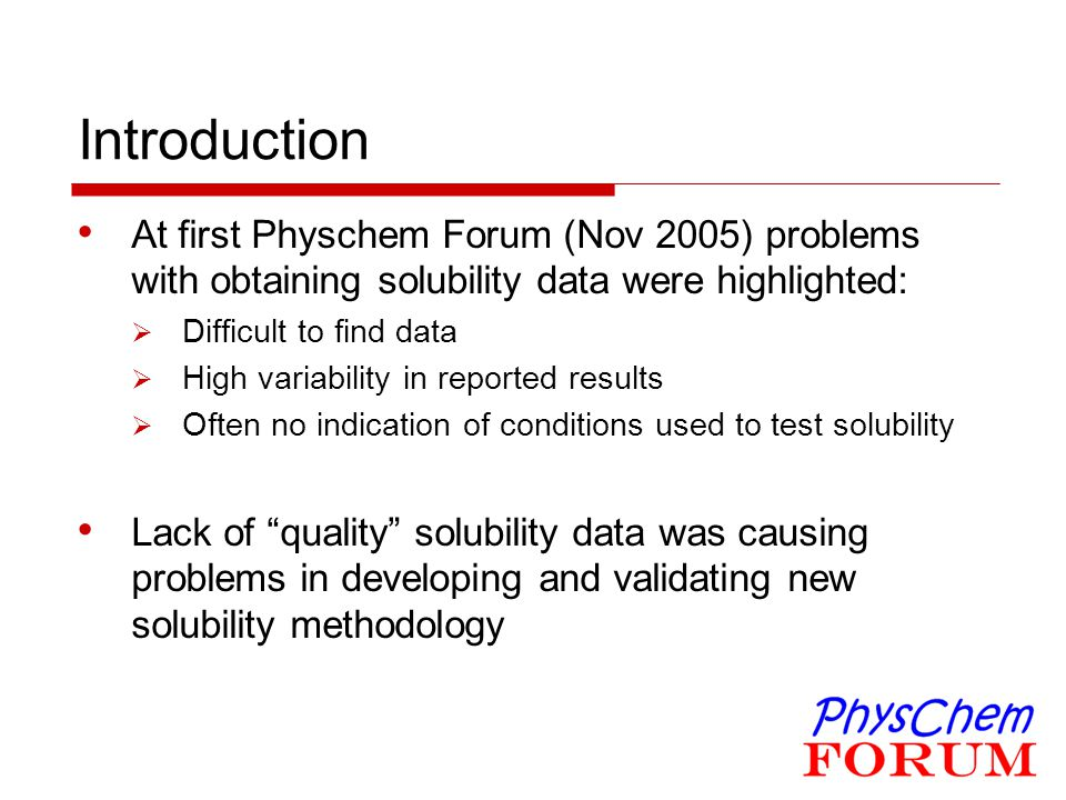 Introduction At first Physchem Forum (Nov 2005) problems with obtaining solubility data were highlighted: