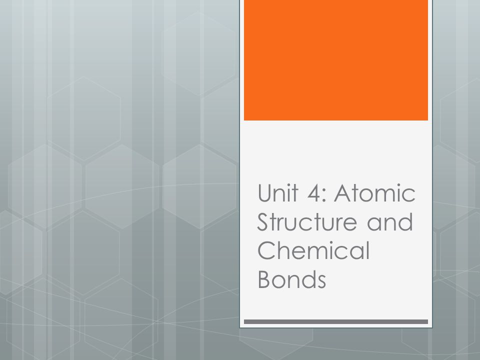 Unit 4: Atomic Structure and Chemical Bonds