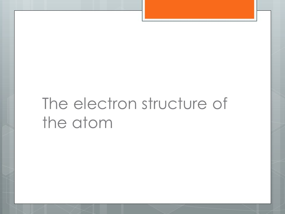 The electron structure of the atom