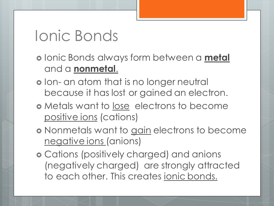 Ionic Bonds Ionic Bonds always form between a metal and a nonmetal.