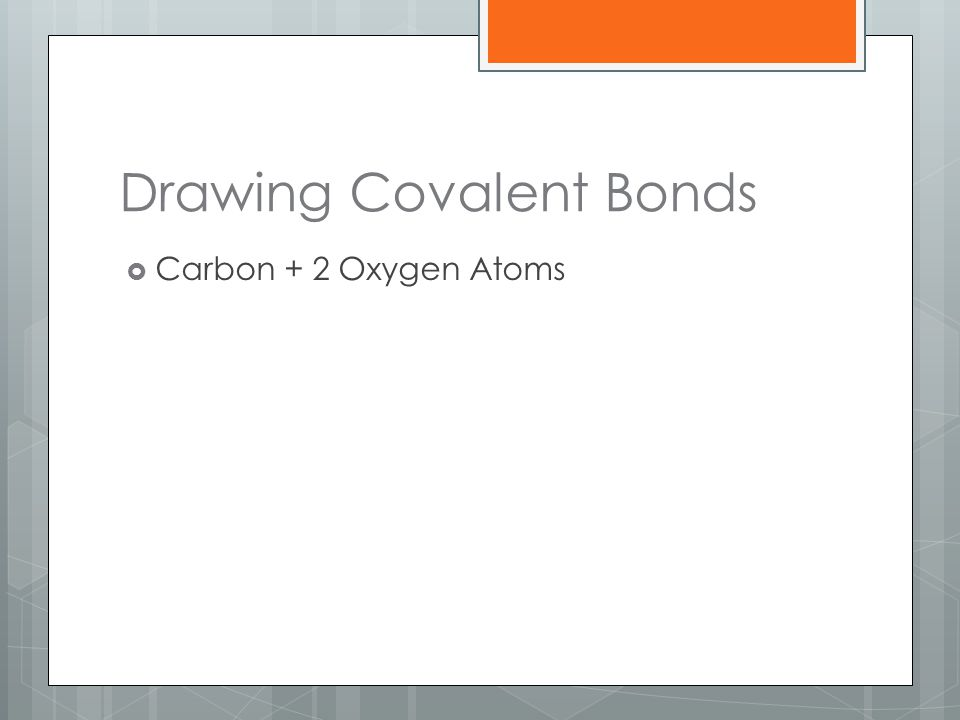 Drawing Covalent Bonds