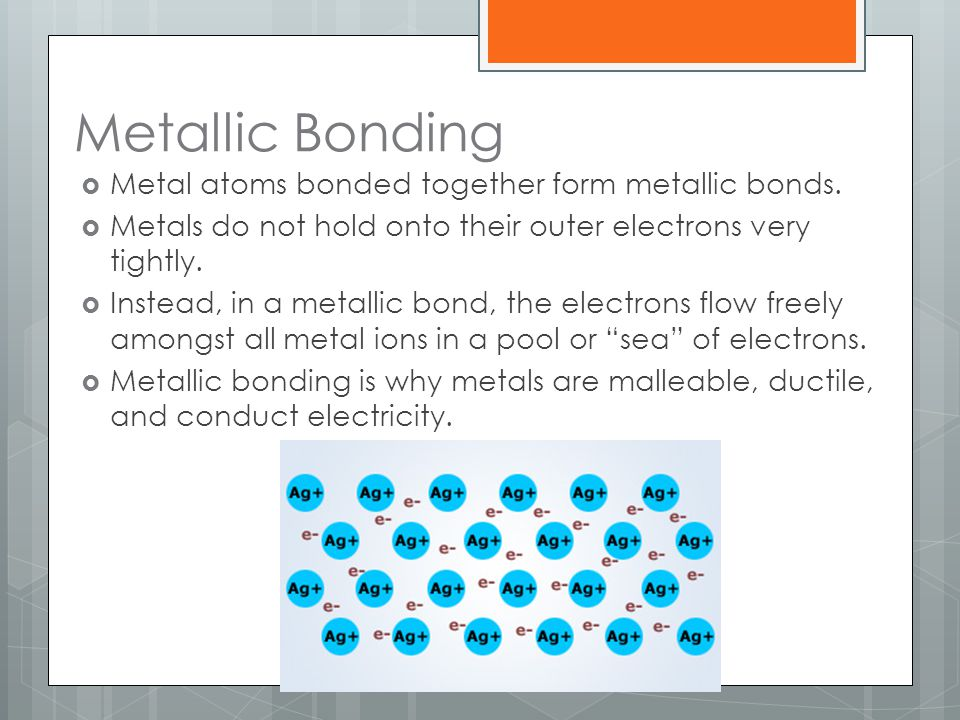 Metallic Bonding Metal atoms bonded together form metallic bonds.